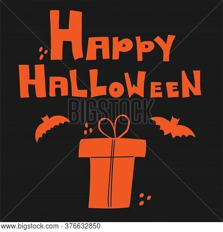 Happy Halloween Postcard. Gift, Bat And Hand Drawn Lettering In Orange Colors On Black Background, I