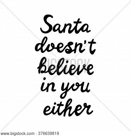 Santa Does Not Believe In You Either. Funny Christmas Quote. Can Be Used For T Shirt Prints, Greetin