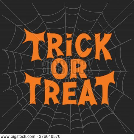 Trick Or Treat. Halloween Traditional Quote. Orange Lettering On Grey Cobweb Sketch On Dark Backgrou