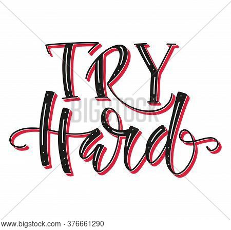 Try Hard Colored Hand Drawn Element For Design, Vector Illustration Lettering Saying About Power And