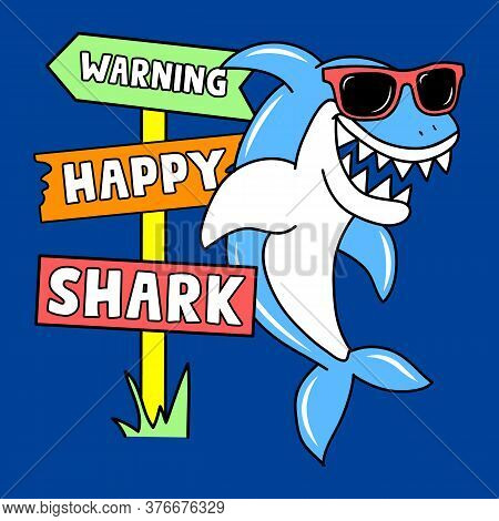 Warning Happy Shark Sign, Illustration Of A Happy Shark With Sunglasses, Slogan Print Vector