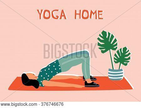 Woman Doing Yoga At Home. Illustration With Pose Bridge Pose, Setu Bandha Sarvangasana.
