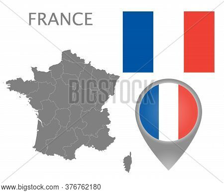 Colorful Flag, Map Pointer And Gray Map Of France With The Administrative Divisions. High Detail. Ve