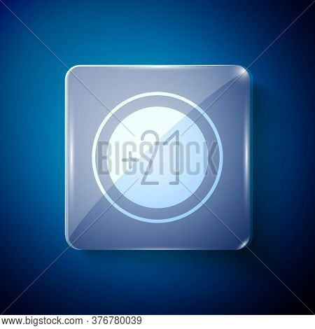 White Alcohol 21 Plus Icon Isolated On Blue Background. Prohibiting Alcohol Beverages. Square Glass