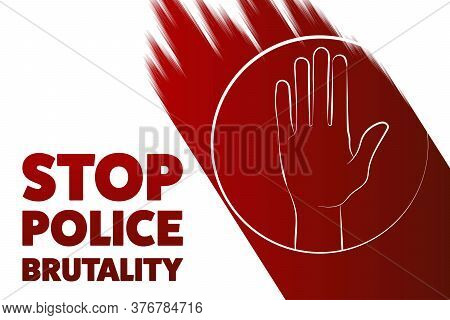 Stop Police Brutality Concept. Template For Background, Banner, Poster With Text Inscription. Vector