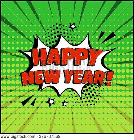 Happy New Year Comic Speech Bubble On Green Background. Comic Sound Effect, Stars And Halftone Dots
