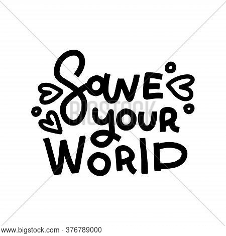Save Your World - Saying , Lettering Quote. Good For Poster Banner, Textile Print And Gift Design. H