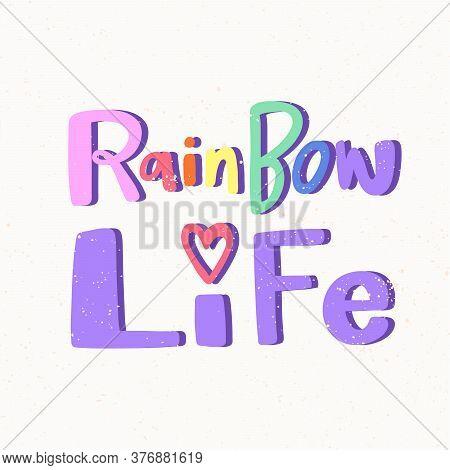 Rainbow Life. Lgbt Quote Sticker. Pride Parade. Lgbt Community.