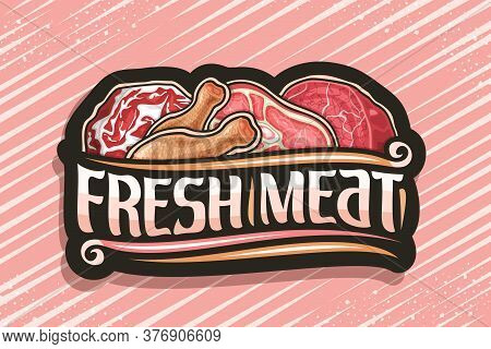 Vector Logo For Fresh Meat, Dark Decorative Badge With Illustration Of Different Meat Pieces, Signag