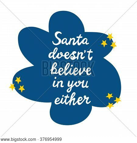 Santa Does Not Believe In You Either. White Handwritten Lettering On Blue Speech Bubble Cloud With Y