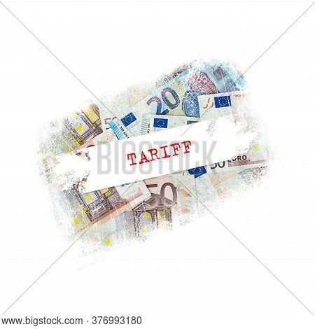Tariff, Inscription, On A Background Of Euro Banknotes. Isolated On A White Background. Business. Fi