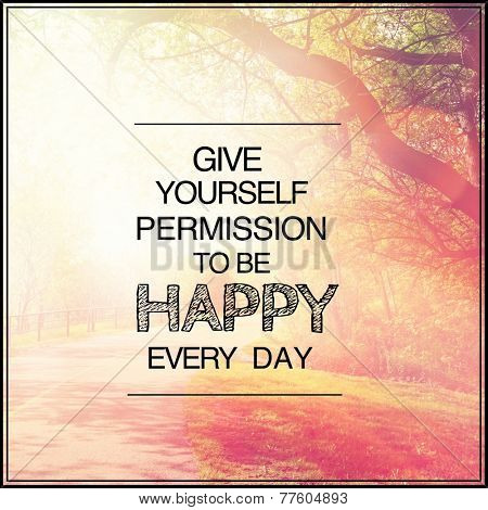 Inspirational Typographic Quote - Give yourself permission to be happy every day
