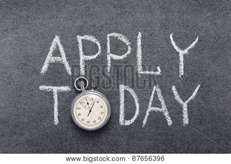 apply today phrase handwritten on chalkboard with vintage precise stopwatch used instead of O poster