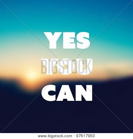 Yes You Can - Inspirational Quote, Slogan, Saying - Success Concept Illustration with Label and Blurred Natural Background, Orange Sunset, Dusk Theme