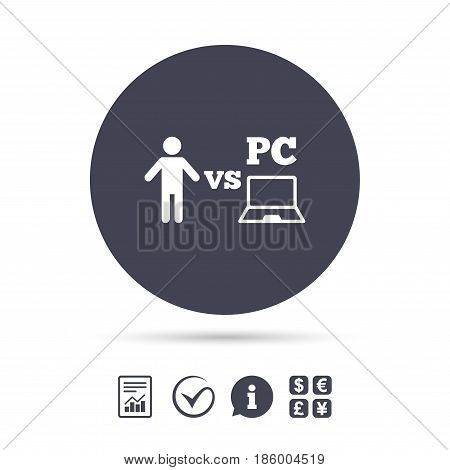 Player vs PC sign icon. Games human symbol. Report document, information and check tick icons. Currency exchange. Vector