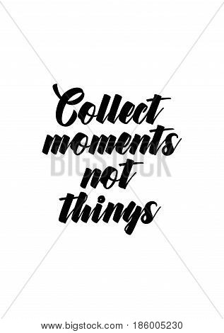 Lettering quotes motivation about life quote. Calligraphy Inspirational quote. Collect moments not things.