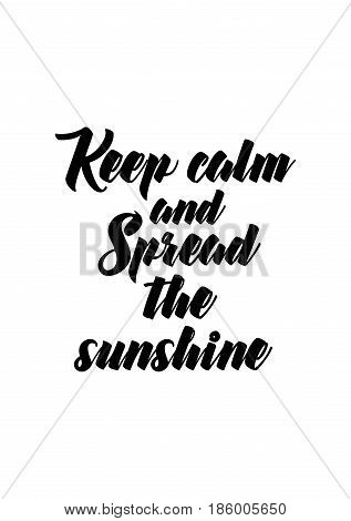 Lettering quotes motivation about life quote. Calligraphy Inspirational quote. Keep calm and Spread the sunshine.