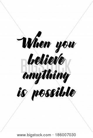 Lettering quotes motivation about life quote. Calligraphy Inspirational quote. When you believe anything is possible.