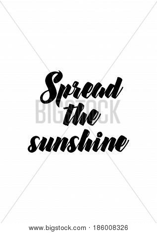 Lettering quotes motivation about life quote. Calligraphy Inspirational quote. Spread the sunshine.