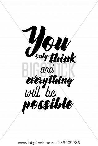 Lettering quotes motivation about life quote. Calligraphy Inspirational quote. You only think and everything will be possible.