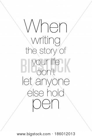 Lettering quotes motivation about life quote. Calligraphy Inspirational quote. When writing the story of your life, don't let anyone else hold pen.