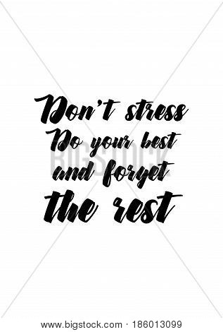Lettering quotes motivation about life quote. Calligraphy Inspirational quote. Don't stress, do your best and forget the rest.