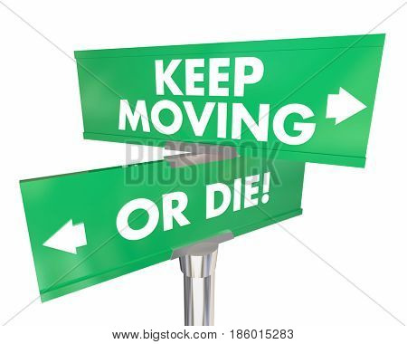 Keep Moving or Die Road Signs Adapt Change Words 3d Illustration