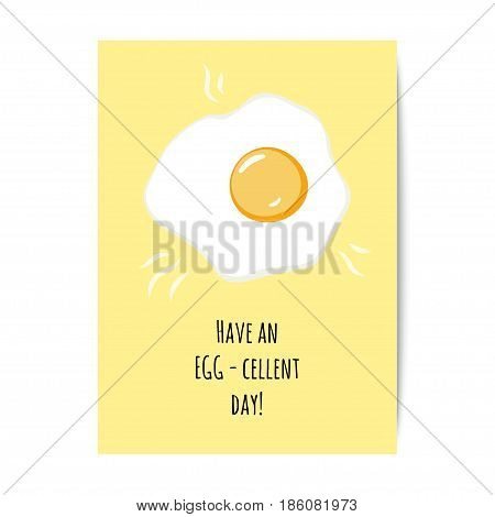 Fried egg and a pun Have an EGG-cellent day. Greeting card vector design.