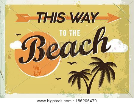 Grunge retro metal sign. This way to the beach. Vintage poster. Road signboard. Old fashioned design