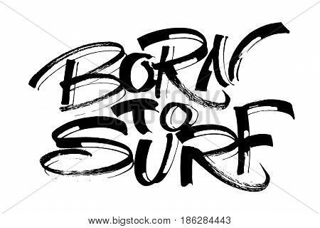 Born to Surf. Modern Calligraphy Hand Lettering for Silk Screen