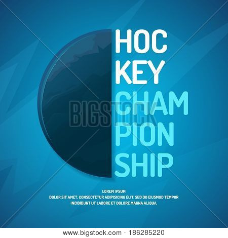 Modern poster ice hockey championship with the puck on the ice. Vector illustration perfect for TV advertising matches