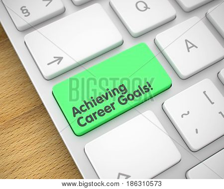 Text on the Keyboard Enter Keypad, for Achieving Career Goals Concept. Service Concept: Achieving Career Goals on White Keyboard Background. 3D Illustration.