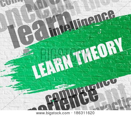 Business Education Concept: Learn Theory on White Brickwall Background with Word Cloud Around It. Learn Theory. Green Message on the White Brick Wall.