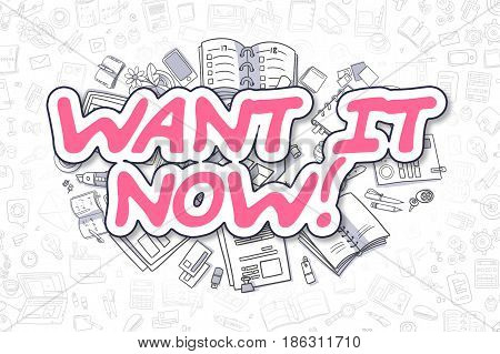 Doodle Illustration of Want IT Now, Surrounded by Stationery. Business Concept for Web Banners, Printed Materials.