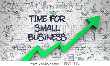 Time For Small Business Inscription on the Line Style Illustration. with Green Arrow and Doodle Icons Around. Time For Small Business Drawn on White Brick Wall. Illustration with Doodle Design Icons.