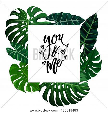 Tropical design with green exotic palm leaves on white square frame and love calligraphy lettering you and me. Vector illustration stock vector.