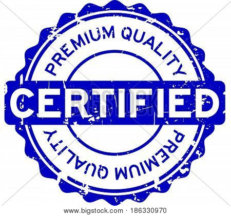 Grunge blue rubber stamp premium quality certified round rubber seal stamp on white background