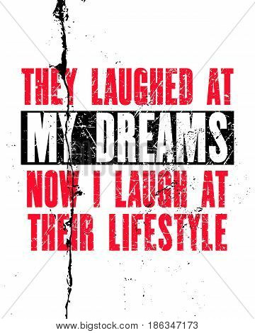 Inspiring motivation quote with text They Laughed At My Dreams Now I Laugh At Their Lifestyle. Vector typography poster. Distressed old metal sign texture.