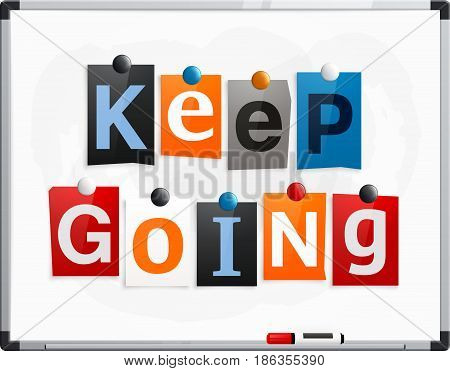 Keep going made from newspaper letters attached to a whiteboard or noticeboard with magnets. Marker pen.