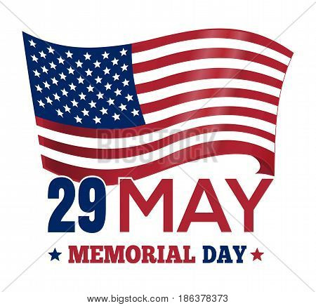 Happy Memorial Day 2017. Poster design with the US flag. 29 May. Memorial Day card. Vector illustration