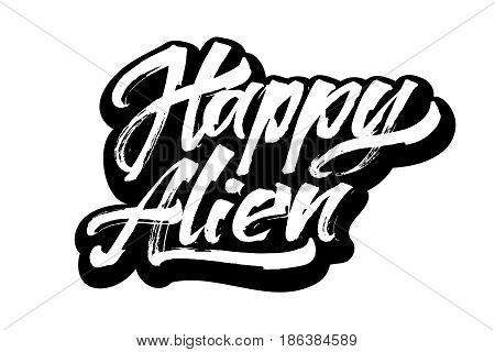 Happy Alien. Modern Calligraphy Hand Lettering for Silk Screen Printing