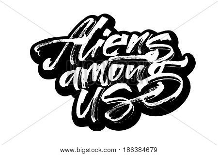 Aliens among Us. Modern Calligraphy Hand Lettering for Silk Screen Printing