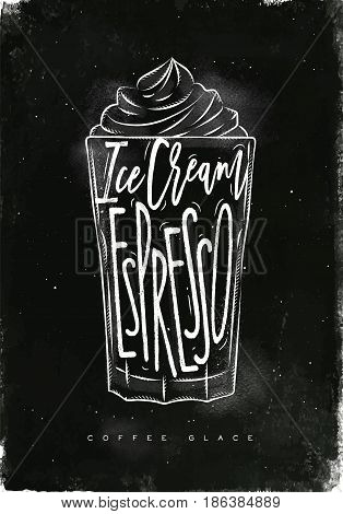 Coffee glace cup lettering ice cream espresso in vintage graphic style drawing with chalk on chalkboard background