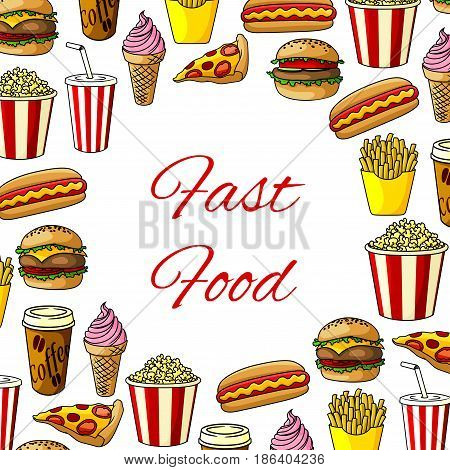 Fast food meals poster of fastfood burgers, snacks and drinks. Vector pizza slice and hamburger or hot dog, coffee and donut dessert with ice cream and french fries. Restaurant menu design template