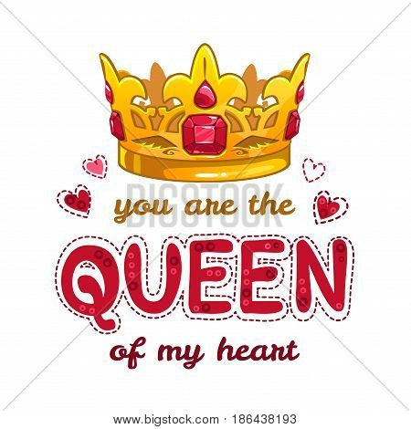 You are the queen of my heart. Fancy fashion illustration with golden crown and slogan.