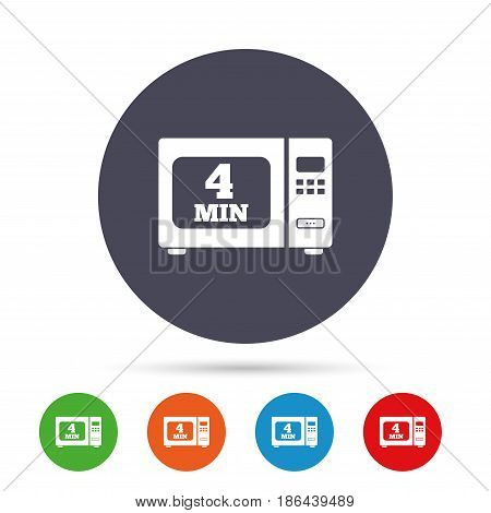 Cook in microwave oven sign icon. Heat 4 minutes. Kitchen electric stove symbol. Round colourful buttons with flat icons. Vector