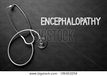 Medical Concept: Top View of White Stethoscope on Black Chalkboard with Medical Concept - Encephalopathy. Medical Concept: Encephalopathy on Black Chalkboard. 3D Rendering.