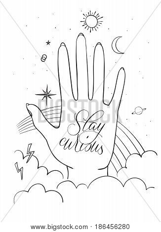 Hands palm with sacred and science symbols. Stay curious lettering. Hand drawn vector illustration.