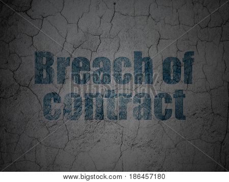 Law concept: Blue Breach Of Contract on grunge textured concrete wall background