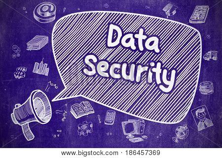 Data Security on Speech Bubble. Cartoon Illustration of Shrieking Horn Speaker. Advertising Concept. Business Concept. Megaphone with Phrase Data Security. Hand Drawn Illustration on Blue Chalkboard.